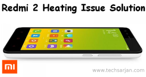 Xiaomi Redmi 2 heating issue solution battery drain solution