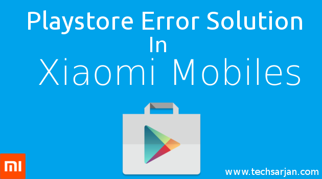 Playstore Problem Solution in Xiaomi (Redmi & Mi) Mobiles