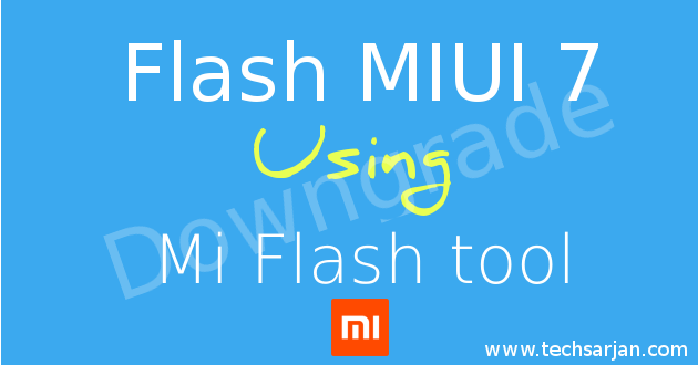 downgrade-miui-7-from-miui-8-using-mi-flash-tool-in-xiaomi-redmi-mi-mobilest