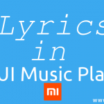 How to Add lyrics in MIUI music player – Xiaomi Mobiles MIUI 7/8
