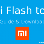 What is Mi Flash tool – User Guide & All Download links (latest & old)