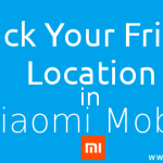 How to Track Friend's Location in Xiaomi (Redmi & Mi Phones) MIUI 7/8
