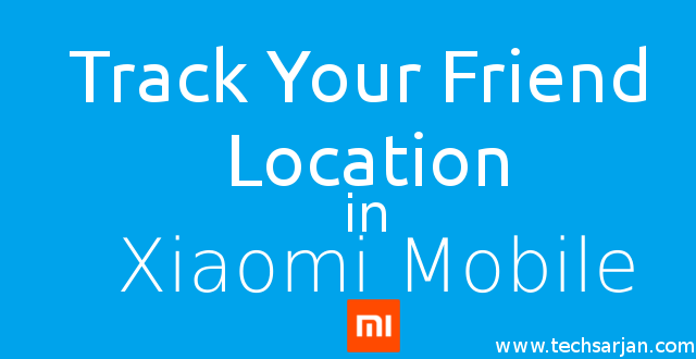 track-friend-wife-boyfriend-girlfriend-location-through-google-plus-xiaomi-miui-7-8