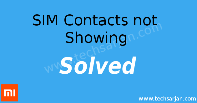 SIM Contacts not show error Solution in Xiaomi Mobiles MIUI 7-8