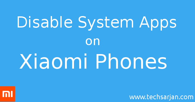 How to disable system apps (Bloatware) on MIUI 8 Xiaomi phones