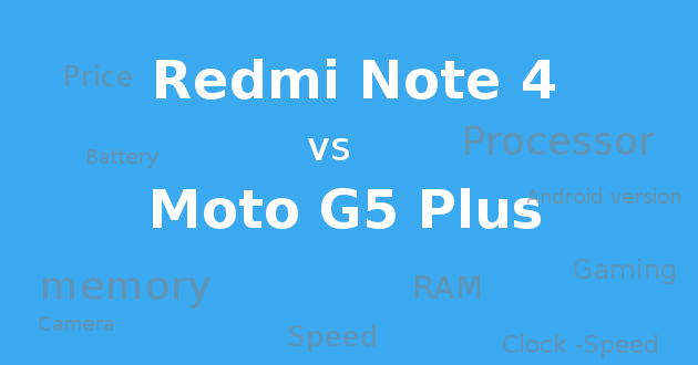 Moto G5 Plus vs Xiaomi Redmi Note 4 features comparison with full details