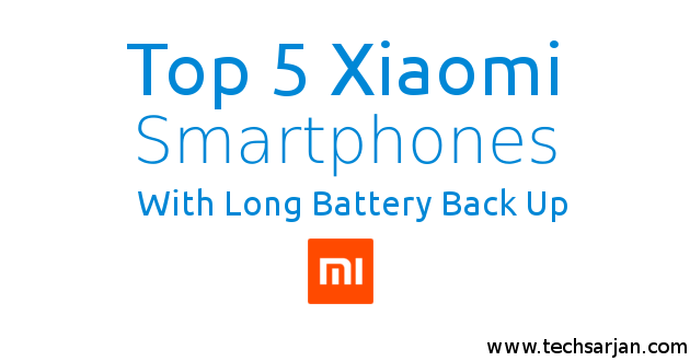 Top 5 Xiaomi Smartphones with long battery back and with in 15k price range