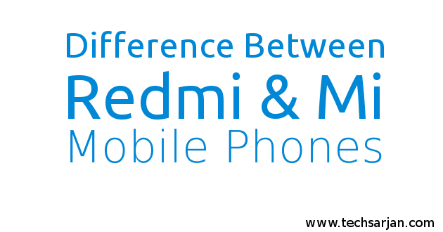 difference between Redmi & Mi Mobiles Xiaomi