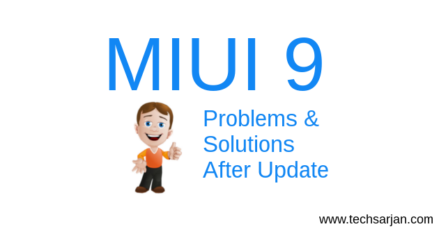 MIUI 9 Problems and solutions after update Xiaomi Mobiles Redmi Mi Phones
