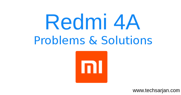 Xiaomi Redmi 4A - Basic Problems & Solutions - Tech Sarjan