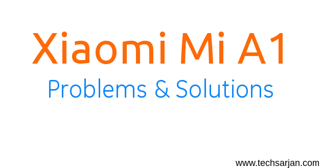 Basic Problem & Solutions of Mi A1 - Stock Android Xiaomi