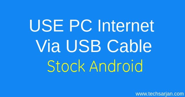 How To Use Pc Internet In Latest Android Mobiles Nougat Marshmallow Tech Sarjan