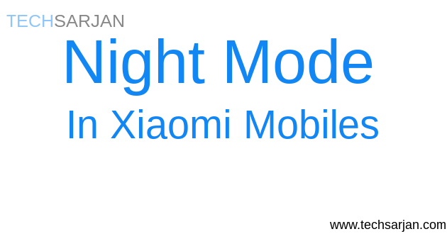 How to enable Night Mode in MIUI 8/9 Xiaomi Phones - Tech Sarjan