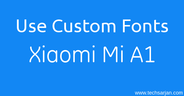 How to Change font in Xiaomi Mi A1 (root/without root