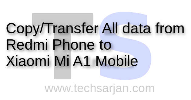 How to Copy/Transfer all data from Redmi Phone to Xiaomi Mi
