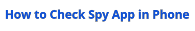 All Steps to check Spy App in Android Mobile