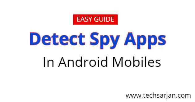 Easy Guide to check spy Apps on Android Smartphones